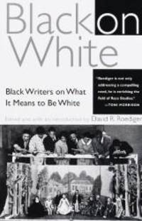 Black on White: Black Writers on What It Means to Be White