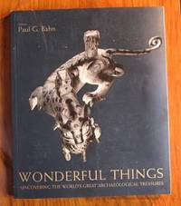 Wonderful Things: Uncovering the World's Greatest Archaeolgical Treasures