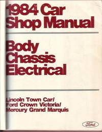 1984 Car Shop Manual:  Body, Chassis, Electrical; Lincoln Town Car/Ford Crown Victoria/Mercury Grand Marquis