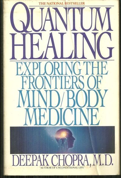 QUANTUM HEALING Exploring the Frontiers of Mind Body Medicine, Chopra, Deepak