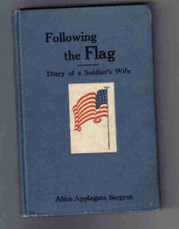 Following the Flag; Diary of a Soldier's Wife by  Alice Applegate Sargent - Presumed 1st Edition - 0 - from K. L. Givens Books (SKU: 005689)