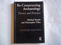 Re-constructing Archaeology: Theory and Practice (New Studies in Archaeology)