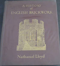 A History of English Brickwork - With Examples and Notes of the Architectural Use and Manipulation of Brick from Mediaeval Times to the end of the Georgian Period