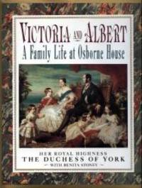 Victoria and Albert: A Family Life at Osbourne House