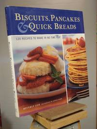 Biscuits, Pancakes, and Quick Breads: 120 Recipes to Make in No Time Flat