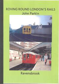 Roving Round London's Rails. by  John Parkin - 1st  Edition - 2010 - from Dereks Transport Books (SKU: 18255)