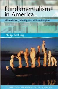 Fundamentalism in America Millennialism,Identity and Militant Religion