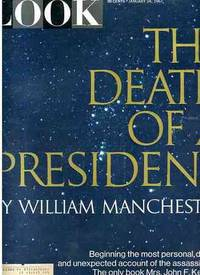 LOOK MAGAZINE JANUARY 24, 1967 THE DEATH OF A PRESIDENT BY WILLIAM  MANCHESTER BEGINNING THE MOST PERSONAL DETAILS AN UNEXPECTED ACCOUNT OF  THE ASSASSINATION THE ONLY BOOK MRS. JOHN F. KENNEDY ASKED TO BE WRITTEN  ABOUT HER HUSBAND [LBC]