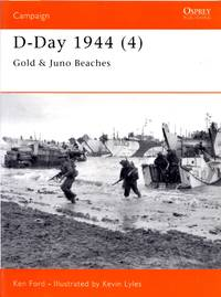 Campaign No.112: D-Day 1944 (4) - Gold & Juno Beaches by  Ken Ford - Paperback - First Edition - 2002 - from Train World Pty Ltd and Biblio.com
