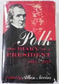 image of Polk: The Diary of a President 1845-1849. Covering the Mexican War, the Acquisition of Oregon, and the Conquest of California and the Southwest