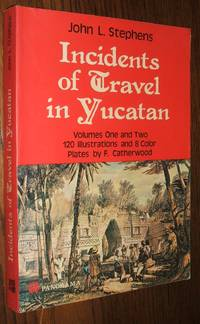 Incidents of Travelin Yucatan Volumes One and Two Condensed Edition