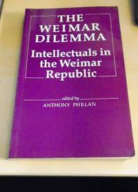The Weimar Dilemma. Intellectuals in the Weimar Republic
