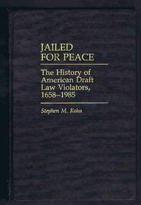 Jailed for Peace: The History of American Draft Law Violators, 1658-1985 (Contributions in...