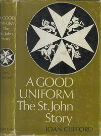A Good Uniform - The St John Story.