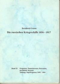 Die Russischen Kriegsschiffe 1856 - 1917.  Band II:  Fregatten, Panzerkreuzer, Korvetten, geschutzte Kreuzer Anhang: Segelfregatten 1694 - 1856
