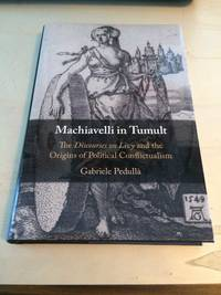 image of Machiavelli in Tumult: The Discourses on Livy and the Origins of Political Conflictualism