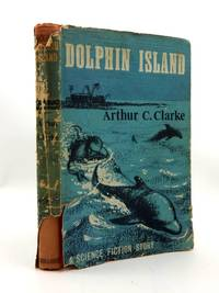 DOLPHIN ISLAND by  Arthur C Clarke - 1st edition. - 1963 - from Stella & Rose's Books and Biblio.co.uk