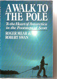 A Walk to the Pole: To the Heart of Antarctica in the Footsteps of Scott