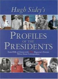 Time : Hugh Sidey's Profiles of the Presidents - From FDR to Clinton with Time Magazine's Veteran...
