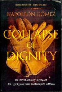 Collapse of Dignity: The Story of a Mining Tragedy and the Fight Against Greed and Corruption in Mexico by  Napoleon Gomez - Paperback - 2013 - from Bookmarc's (SKU: EC43402BB)