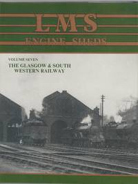 LMS Engine Sheds: their History and Development. Volume Seven: the Glasgow & South Western Railway