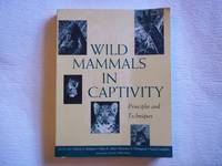image of Wild Mammals in Captivity: Principles and Techniques