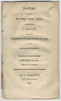 Papers relative to the ship Jane, accompanying a message from the President of the United States, of the nineteenth instant. February 21, 1810. Ordered to be printed.