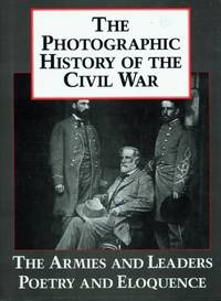 Photographic History of the Civil War: The Armies and the Leaders  Poetry and Eloquence v. 5