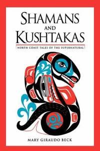 Shamans and Kushtakas : North Coast Tales of the Supernatural