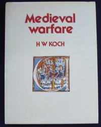 Medieval Warfare by  H.W Koch - First Edition - 1972 - from Shamrock Books and Biblio.com