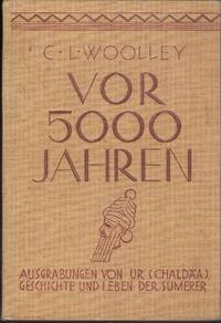 Vor 5000 Jahren - Ausgrabungen von Ur (Chaldäa) Geschichte und Leben der Sumerer
