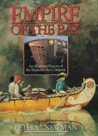 Empire of the Bay: An Illustrated History of the Hudson's Bay Company