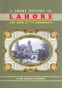 A SHORT HISTORY OF LAHORE & ITS MONUMENTS