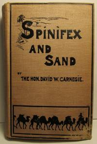 SPINIFEX AND SAND A Narrative of Five Years Pioneering and Exploration in Western Australia