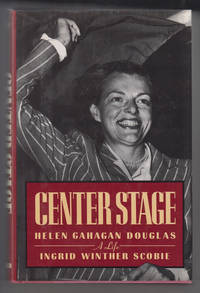 Center Stage:  Helen Gahagan Douglas: a Life by  Ingrid Winther Scobie - Signed First Edition - 1992 - from Sweet Beagle Books and Biblio.co.uk