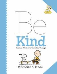 Peanuts: Be Kind : Peanuts Wisdom to Carry You Through