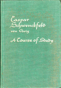 A Course of Study in the Life and Teachings of Caspar Schwenckfeld von Ossing (1489-1561) and the History of the Schwenckfelder Religious Movement (1518-1964)