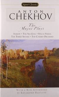 The Major Plays: Ivanov, the Sea Gull, Uncle Vanya, the Three Sisters, the Cherry Orchard (Signet...