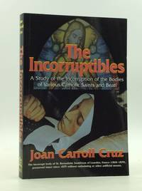 image of THE INCORRUPTIBLES: A Study of the Incorruption of the Bodies of Various Catholic Saints and Beati
