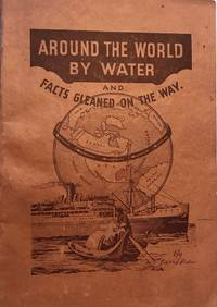 AROUND THE WORLD BY WATER AND FACTS GLEANED ON THE WAY