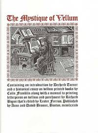 Mystique of Vellum. Containing an introduction by Dechard Turner and a historical essay on vellum printed books by Colin Franklin along with a manual to printing letterpress on vellum and parchment by Richard Bigus that's edited by Lester Ferriss