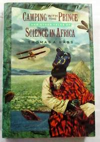 Camping with the Prince and other tales of Science in Africa by  Thomas A Bass - 1st Edition - 1990 - from Adelaide Booksellers and Biblio.com