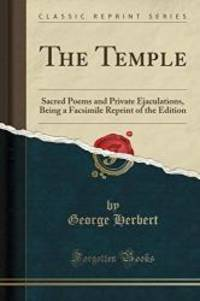 The Temple: Sacred Poems and Private Ejaculations, Being a Facsimile Reprint of the Edition (Classic Reprint) by George Herbert - 2018-04-19