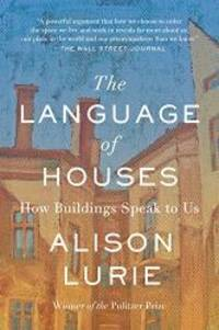 The Language of Houses: How Buildings Speak to Us by Alison Lurie - Paperback - 2015-09-05 - from Books Express and Biblio.com