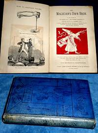 """THE MAGICIAN'S OWN BOOK by the author of """"The Secret Out,"""" """"The Modern Conjuror"""" &c. Containing Ample Instructions for Recreations in Chemistry, Acoustics, Pneumatics, Legerdemain, Prestidigitation, Electricity (with and without Apparatus). Performances with Cups and Balls, Eggs, Hats .. &c. With 200 Practical Illustrations"""