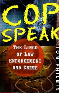 Cop Speak The Lingo of Law Enforcement and Crime