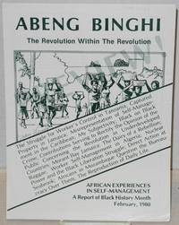Abeng Binghi: the revolution within the revolution. African experiences in self-management, a report of Black History Month, February, 1980