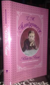 AKIN TO ANNE. Tales of Other Orphans. Edited by Rea Wilmshurst. by  L.M MONTGOMERY - First printing - 1988 - from Steven Temple Books ABAC / ILAB (SKU: 1043)