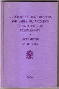 A History of the Founders and Early Organization of Scottish Rite Freemasonry in Sacramento California