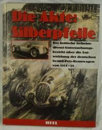 Silberpfeile: Der britische Geheimdienst-Untersuchungsbericht über die Entwicklung der deutschen Grand-Prix-Rennwagen von 1934-39 (Die Akte)